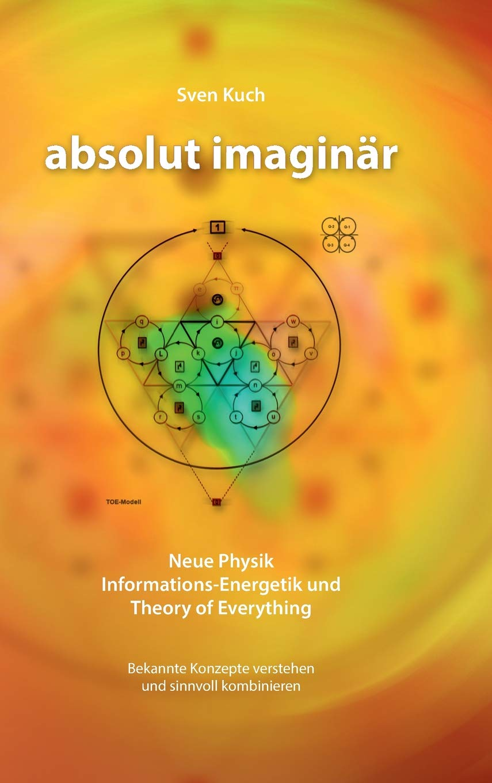 Absolut Imaginär  Neue Physik Informations Energetik Und Theory Of Everything