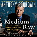 Medium Raw: A Bloody Valentine to the World of Food and the People Who Cook | Anthony Bourdain