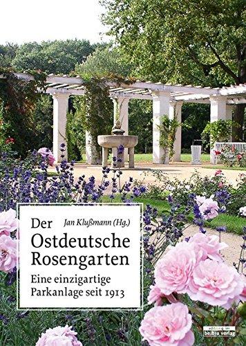Der Ostdeutsche Rosengarten: Eine einzigartige Parkanlage seit 1913
