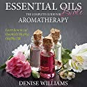 Essential Oils Bible: The Complete Guide for Aromatherapy Audiobook by Denise Williams Narrated by Kathi Beaver