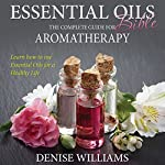 Essential Oils Bible: The Complete Guide for Aromatherapy | Denise Williams