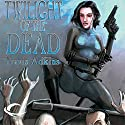 Twilight of the Dead Audiobook by Travis Adkins Narrated by Rachel Botchan, L. J. Ganser, Kevin T. Collins