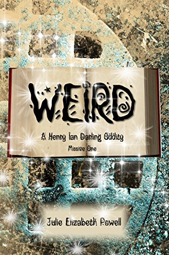 Weird: A Henry Ian Darling Oddity: Missive One