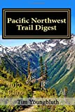 Pacific Northwest Trail Digest: 2017 Edition Trail Tips and Navigation Notes
