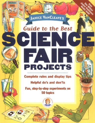 Janice VanCleave's Guide to the Best Science Fair Projects (The Best Science Fair Ideas)