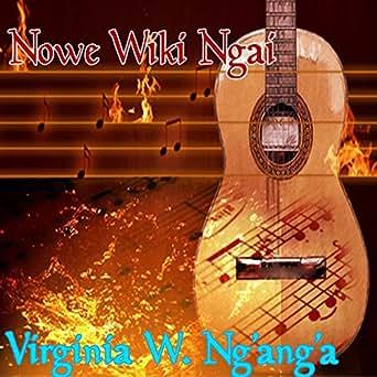 Nowe Wiki Ngai by Virginia W  Ng'ang'a on Amazon Music