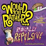 Would You Rather...? Radically Repulsive: Over 400 Crazy Questions!