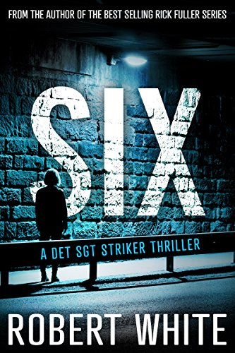 SIX (A Det Sgt Striker Thriller Book 2) - Kindle edition by Robert