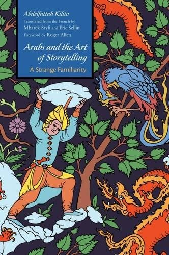 Arabs and the Art of Storytelling: A Strange Familiarity (Middle East Literature In (Arab Art)