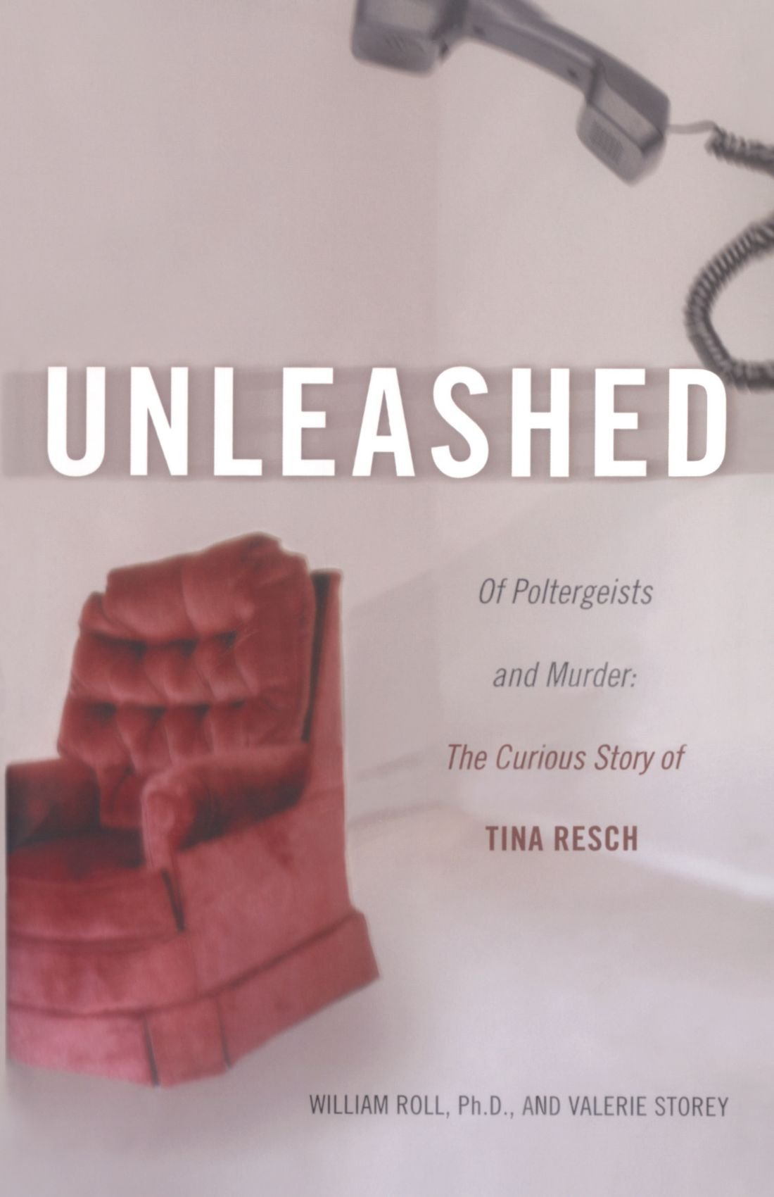 Unleashed of poltergeists and murder the curious story of tina unleashed of poltergeists and murder the curious story of tina resch william roll valerie storey 9780743482943 books amazon fandeluxe Document