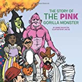 The Story of the Pink Gorilla Monster, Bobby Goldstein, 1449063772