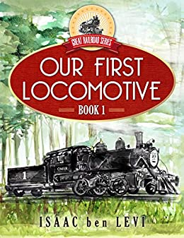 Great Railroad Series:  Our First Locomotive