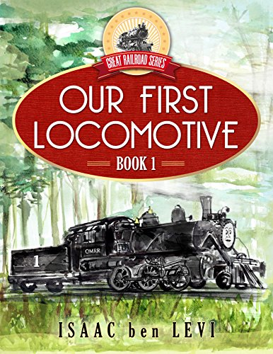 Great Railroad Series: Our First Locomotive by [ben Levi, Isaac]
