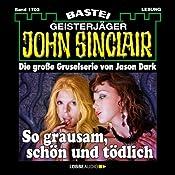 So grausam, schön und tödlich (John Sinclair 1703) | Jason Dark
