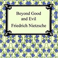 Beyond Good and Evil: Prelude to a Philosophy of the Future