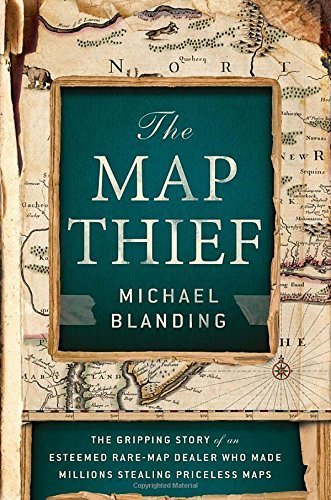 The Map Thief: The Gripping Story of an Esteemed Rare-Map Dealer Who Made Millions Stealing Priceless Maps 1st Edition by Blanding, Michael (2014) Hardcover
