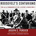 Roosevelt's Centurions: FDR and the Commanders He Led to Victory in World War II Audiobook by Joseph E. Persico Narrated by Dan Woren