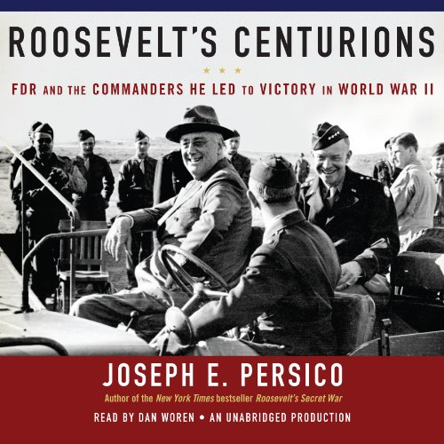 Roosevelt's Centurions: FDR and the Commanders He Led to Victory in World War II by Random House Audio
