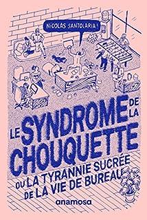 Le syndrome de la chouquette ou La tyrannie sucrée de la vie de bureau, Santolaria, Nicolas