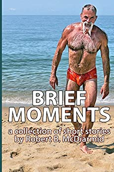 Brief Moments: a collection of short stories by [McDiarmid, Robert]