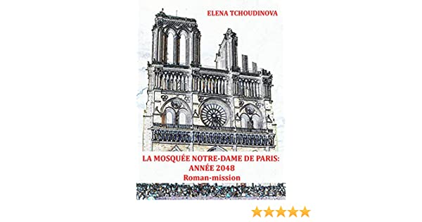 La mosque notre dame de paris anne 2048 french edition la mosque notre dame de paris anne 2048 french edition kindle edition by elena tchoudinova literature fiction kindle ebooks amazon fandeluxe Images