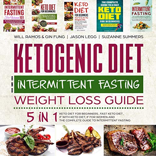 Ketogenic Diet and Intermittent Fasting Weight Loss Guide: 5 in 1 Book: The Complete Guide to Intermittent Fasting by Will Ramos, Gin Fung, Suzanne Summers, Jason Legg