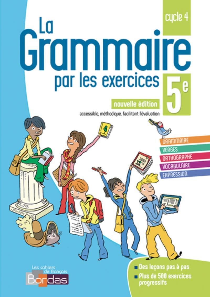 La grammaire par les exercices 5e 2018 * Cahier d'exercices (Ed. 2018) Broché – 24 juillet 2018 Joëlle Paul Bordas 2047335655 Collège