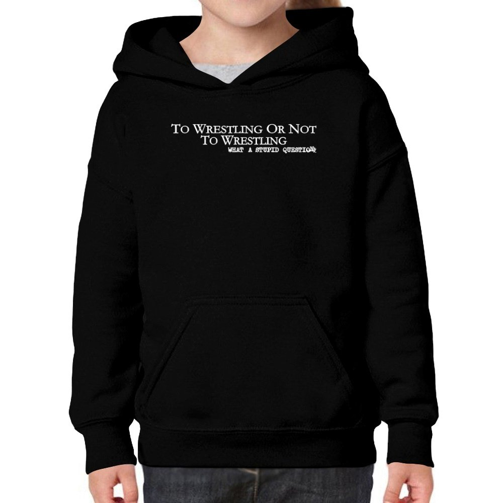 Teeburon Wrestling or Not To Wrestling, What a Stupid question Girl Hoodie by Teeburon