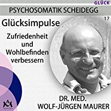 Glücksimpulse: Zufriedenheit und Wohlbefinden verbessern Hörbuch von Wolf-Jürgen Maurer Gesprochen von: Wolf-Jürgen Maurer