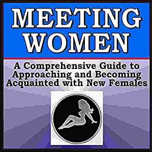 Meeting Women: A Guide to Picking Up Females in Any Situation Audiobook