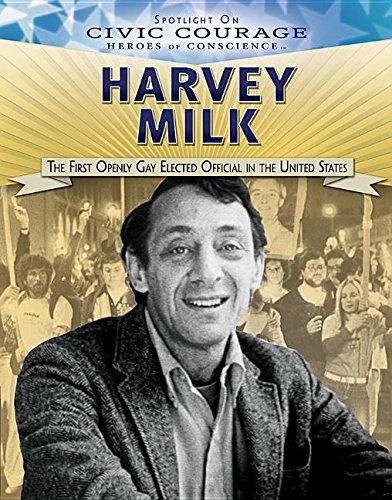 Harvey Milk: The First Openly Gay Elected Official in the United States (Spotlight on Civic Courage: Heroes of Conscience)