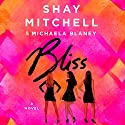 Bliss: A Novel Hörbuch von Shay Mitchell, Michaela Blaney Gesprochen von: Shay Mitchell