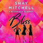 Bliss: A Novel | Michaela Blaney,Shay Mitchell