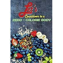 Let's Countdown to a Zero-Calorie Body: 30 Recipes that Contains Absolutely Zero Calories