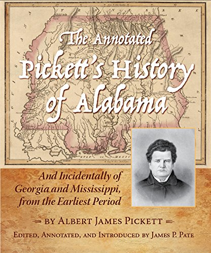 Download The Annotated Pickett's History of Alabama: And Incidentally of Georgia and Mississippi, from the Earliest Period PDF