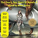 The Year's Top Short SF Novels 4 | Stephen Baxter,Michael Blumlein,Alexander Jablokov,Vylar Kaftan,Nancy Kress,Robert Reed,Martin L. Shoemaker