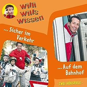 Sicher im Verkehr / Auf dem Bahnhof (Willi wills wissen 3) Hörspiel