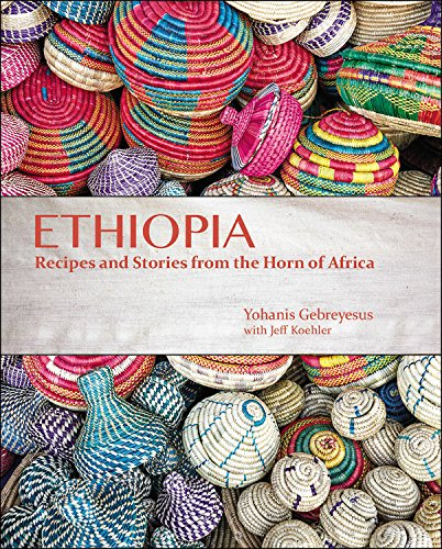 Ethiopia: Recipes and Traditions from the Horn of Africa by Yohanis Gebreyesus, Jeff Koehler
