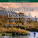 A River Runs Through It and Other Stories Audiobook by Norman Maclean Narrated by David Manis
