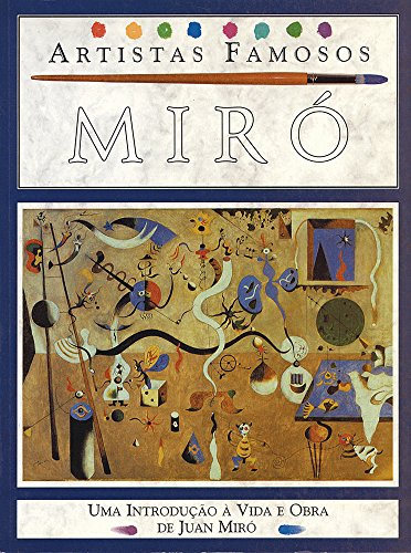 Miró - Coleção Artistas Famosos: Uma Introdução à Vida e Obra de Juan Miró