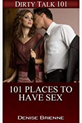 101 Places To Have Sex: From The Bed To Your Boss's Desk And Beyond! (Dirty Talk 101 Series Book 6) Kindle Edition