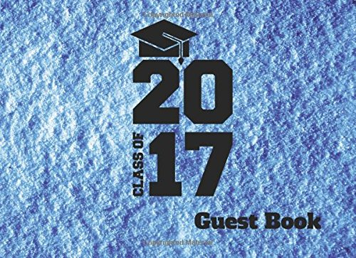 Class of 2017 Guest Book: Blank Lined Guest Book for High School and College Graduation