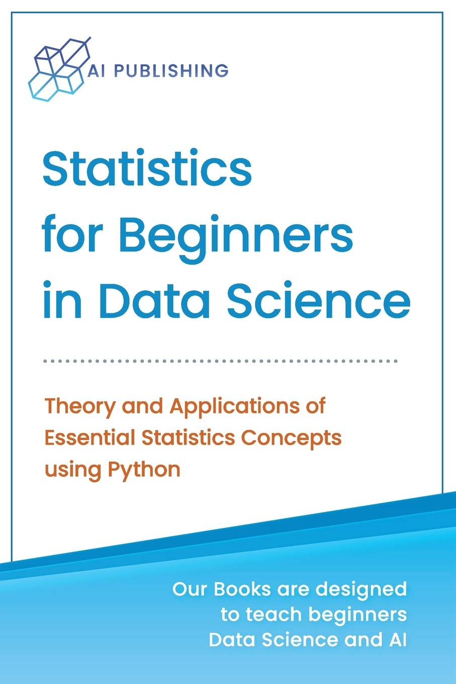 Statistics for Beginners in Data Science: Theory and Applications of Essential Statistics Concepts using Python (Machine Learning & Data Science for Beginners)