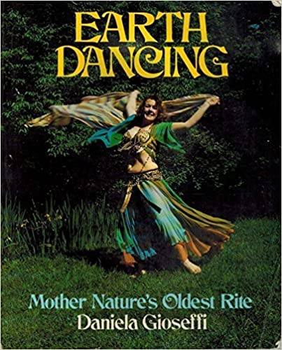 Earth Dancing, Mother Nature's Oldest Rite by Daniela Gioseffi (1980-11-03)