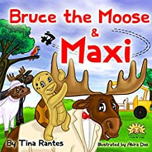 """Children's books: """"BRUCE THE MOOSE  MAXI"""" : ANIMAL STORY - KIDS SERIES - BOOKS FOR KIDS: 3-8: BEDTIME STORIES FOR BEGINNER READERS LEVEL 1 (BRUCE THE MOOSE - Picture books Book 4)"""