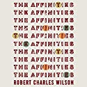 The Affinities Audiobook by Robert Charles Wilson Narrated by Scott Brick