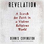 Revelation: A Search for Faith in a Violent Religious World | Dennis Covington