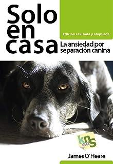 Edición revisada y ampliada: La ansiedad por separación canina