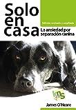 Solo en casa. Edición revisada y ampliada: La ansiedad por separación canina