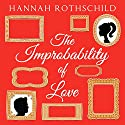 The Improbability of Love Audiobook by Hannah Rothschild Narrated by Barnaby Edwards, Jilly Bond